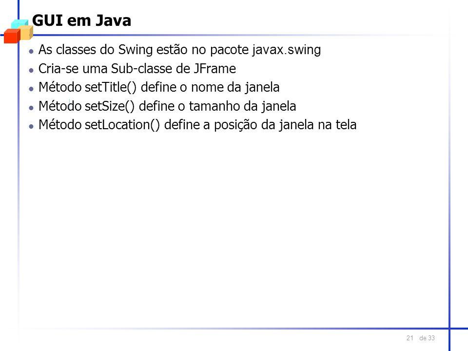 de 33 21 GUI em Java As classes do Swing estão no pacote javax.swing l Cria-se uma Sub-classe de JFrame l Método setTitle() define o nome da janela l