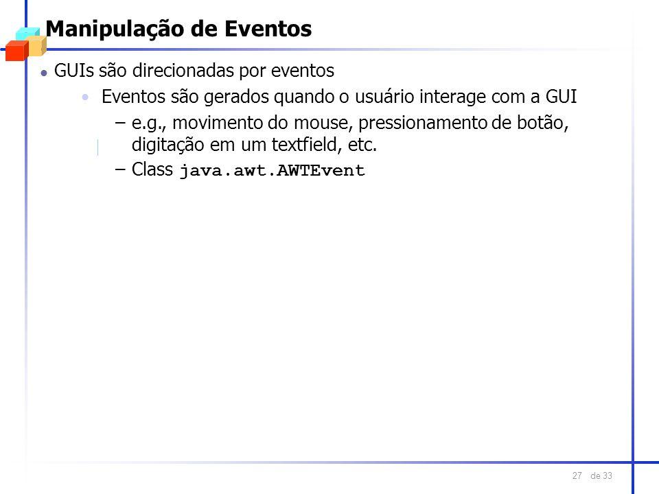 de 33 27 Manipulação de Eventos l GUIs são direcionadas por eventos Eventos são gerados quando o usuário interage com a GUI –e.g., movimento do mouse,