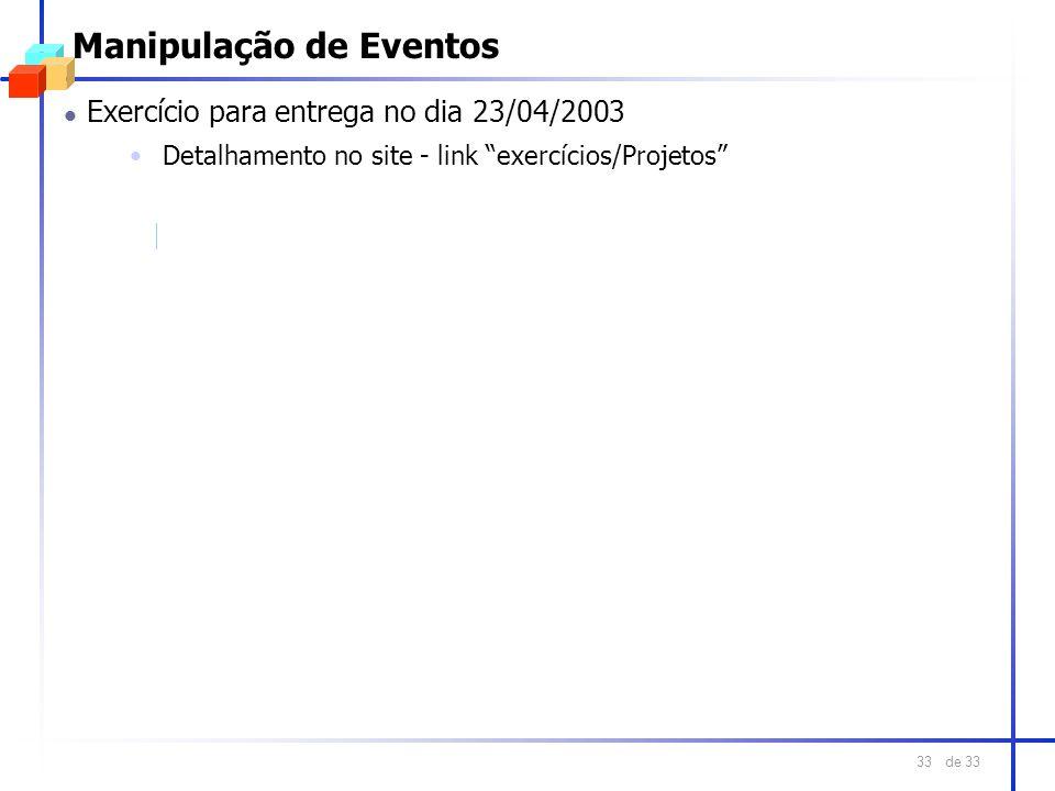 de 33 33 Manipulação de Eventos l Exercício para entrega no dia 23/04/2003 Detalhamento no site - link exercícios/Projetos