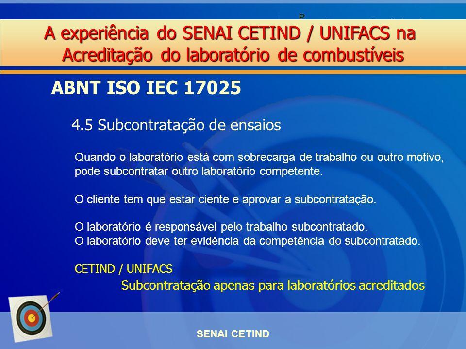 A experiência do SENAI CETIND / UNIFACS na Acreditação do laboratório de combustíveis SENAI CETIND ABNT ISO IEC 17025 4.5 Subcontratação de ensaios Qu