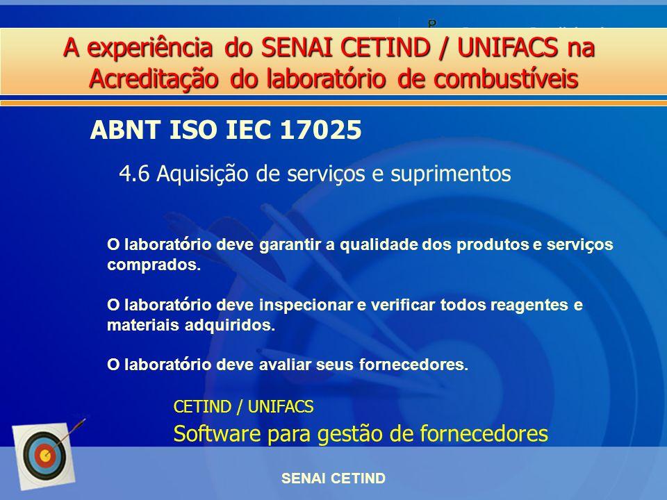 A experiência do SENAI CETIND / UNIFACS na Acreditação do laboratório de combustíveis SENAI CETIND ABNT ISO IEC 17025 4.6 Aquisição de serviços e supr