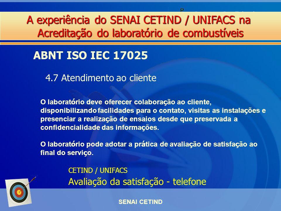 A experiência do SENAI CETIND / UNIFACS na Acreditação do laboratório de combustíveis SENAI CETIND ABNT ISO IEC 17025 4.7 Atendimento ao cliente O lab