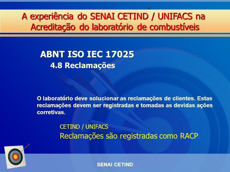 A experiência do SENAI CETIND / UNIFACS na Acreditação do laboratório de combustíveis SENAI CETIND ABNT ISO IEC 17025 4.8 Reclamações O laborat ó rio