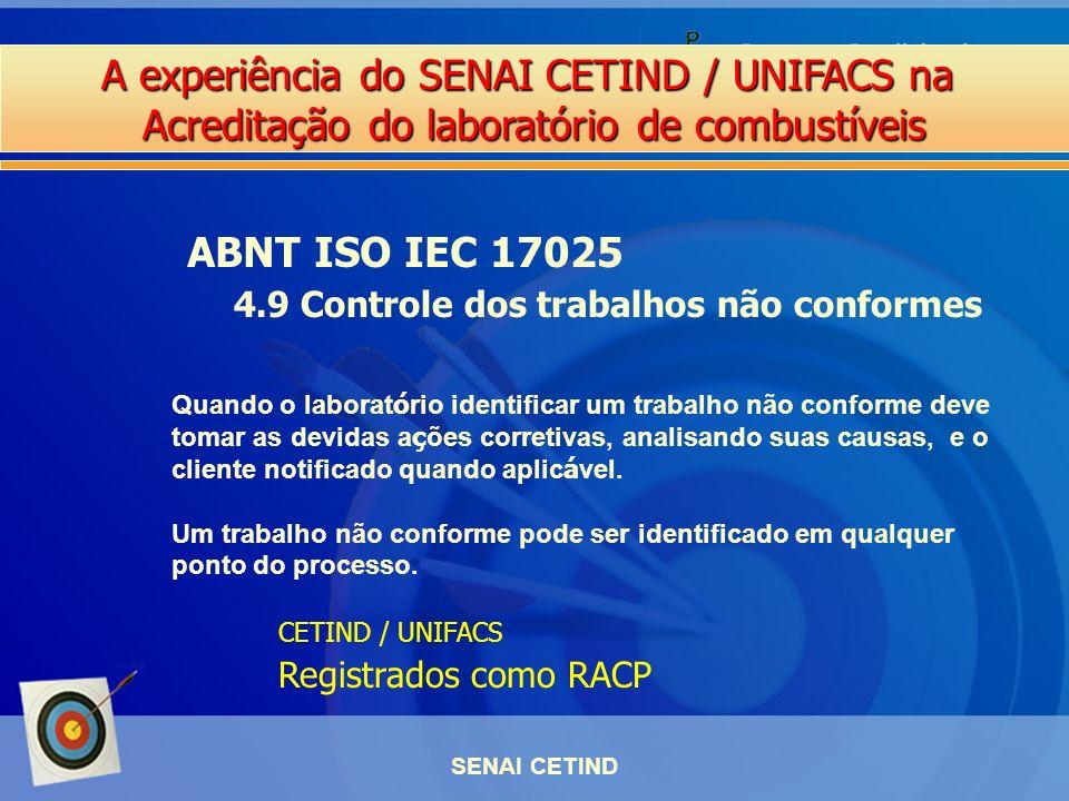 A experiência do SENAI CETIND / UNIFACS na Acreditação do laboratório de combustíveis SENAI CETIND ABNT ISO IEC 17025 4.9 Controle dos trabalhos não c