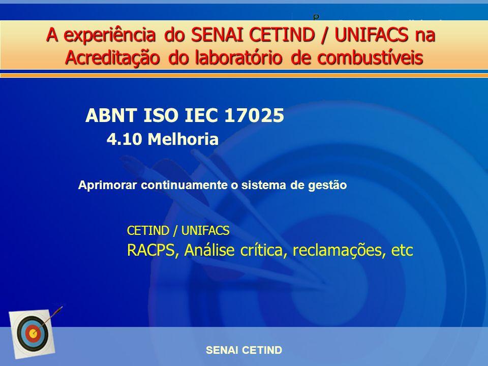 A experiência do SENAI CETIND / UNIFACS na Acreditação do laboratório de combustíveis SENAI CETIND ABNT ISO IEC 17025 4.10 Melhoria Aprimorar continua