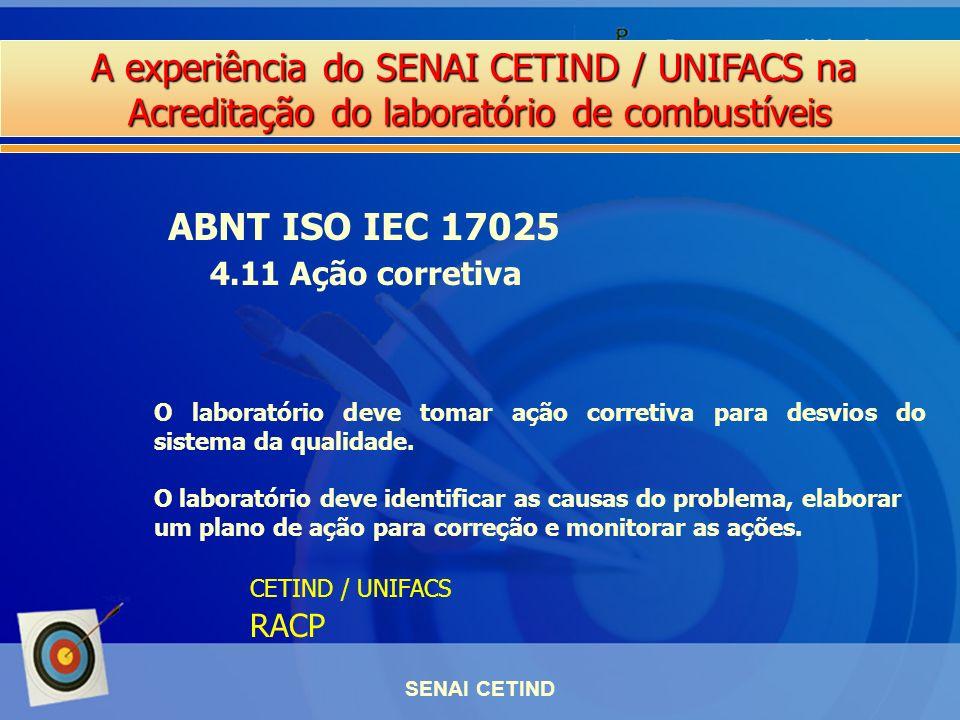 A experiência do SENAI CETIND / UNIFACS na Acreditação do laboratório de combustíveis SENAI CETIND ABNT ISO IEC 17025 4.11 Ação corretiva O laboratóri