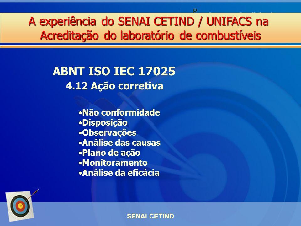 A experiência do SENAI CETIND / UNIFACS na Acreditação do laboratório de combustíveis SENAI CETIND ABNT ISO IEC 17025 4.12 Ação corretiva Não conformi