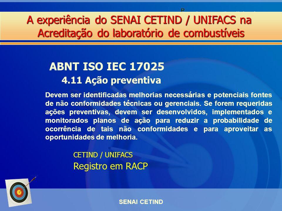 A experiência do SENAI CETIND / UNIFACS na Acreditação do laboratório de combustíveis SENAI CETIND ABNT ISO IEC 17025 4.11 Ação preventiva Devem ser i