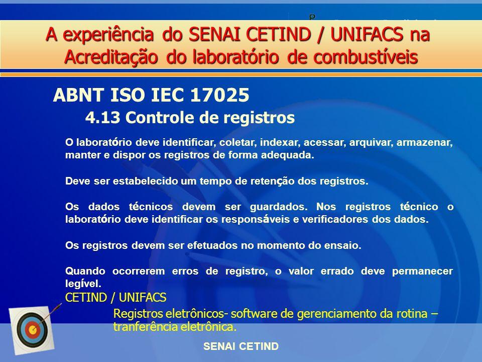 A experiência do SENAI CETIND / UNIFACS na Acreditação do laboratório de combustíveis SENAI CETIND ABNT ISO IEC 17025 4.13 Controle de registros O lab