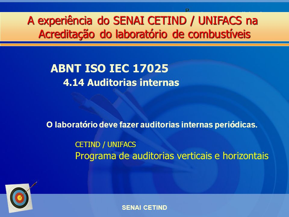 A experiência do SENAI CETIND / UNIFACS na Acreditação do laboratório de combustíveis SENAI CETIND ABNT ISO IEC 17025 4.14 Auditorias internas O labor