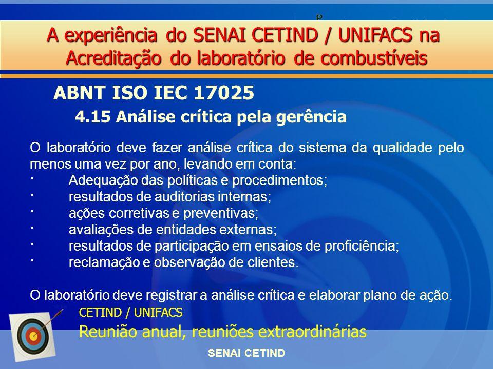 A experiência do SENAI CETIND / UNIFACS na Acreditação do laboratório de combustíveis SENAI CETIND ABNT ISO IEC 17025 4.15 Análise crítica pela gerênc