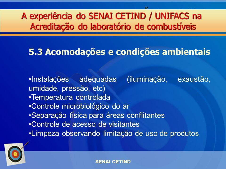 A experiência do SENAI CETIND / UNIFACS na Acreditação do laboratório de combustíveis SENAI CETIND 5.3 Acomodações e condições ambientais Instala ç õe
