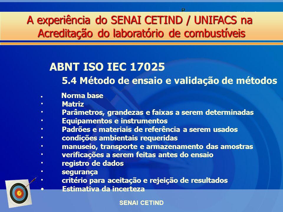 A experiência do SENAI CETIND / UNIFACS na Acreditação do laboratório de combustíveis SENAI CETIND ABNT ISO IEC 17025 5.4 Método de ensaio e validação