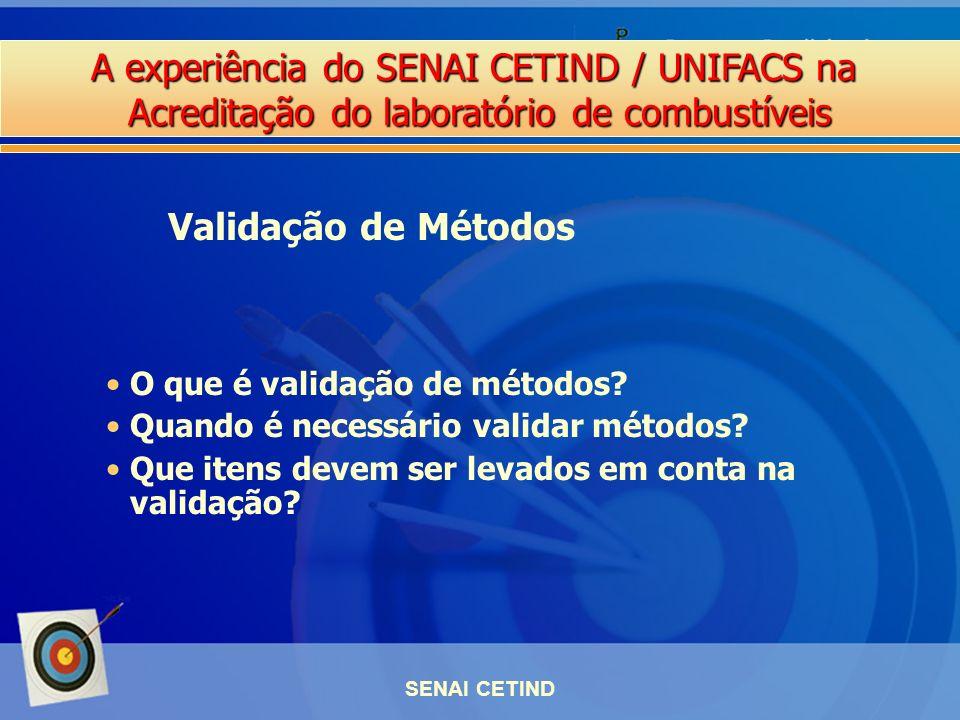 A experiência do SENAI CETIND / UNIFACS na Acreditação do laboratório de combustíveis SENAI CETIND O que é validação de métodos? Quando é necessário v