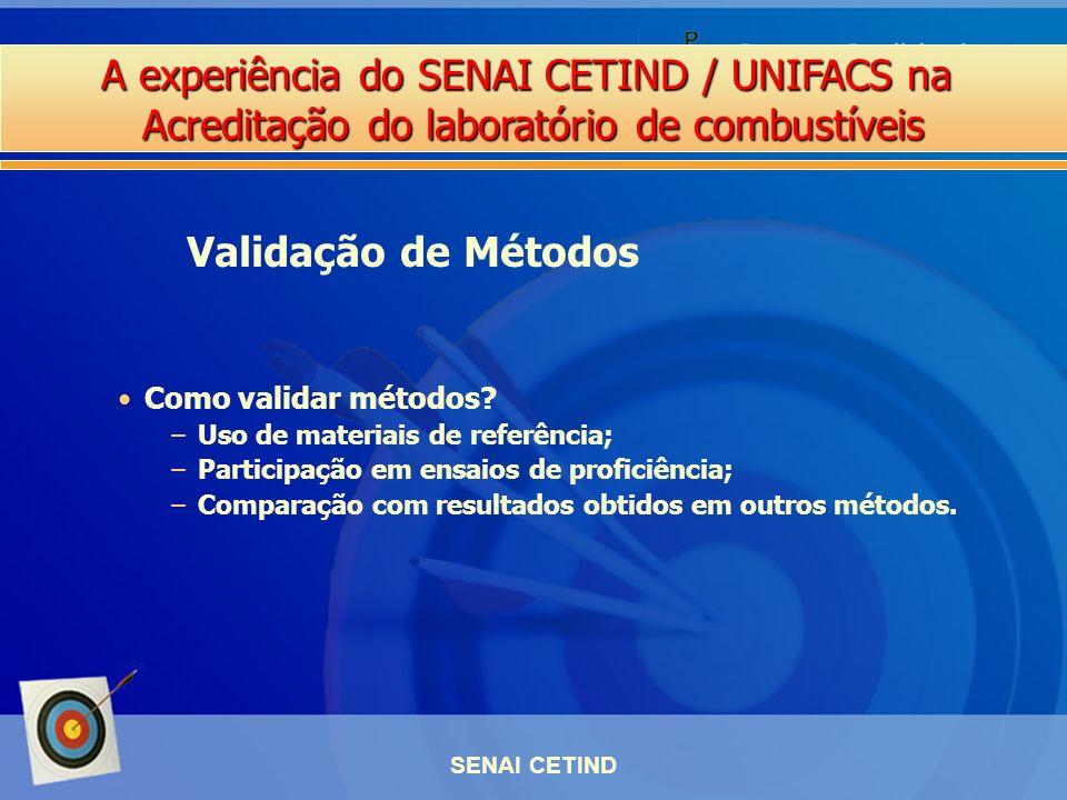A experiência do SENAI CETIND / UNIFACS na Acreditação do laboratório de combustíveis SENAI CETIND Como validar métodos? –Uso de materiais de referênc
