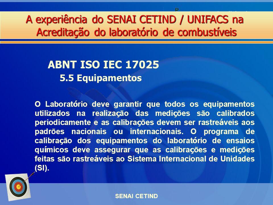 A experiência do SENAI CETIND / UNIFACS na Acreditação do laboratório de combustíveis SENAI CETIND ABNT ISO IEC 17025 5.5 Equipamentos O Laborat ó rio