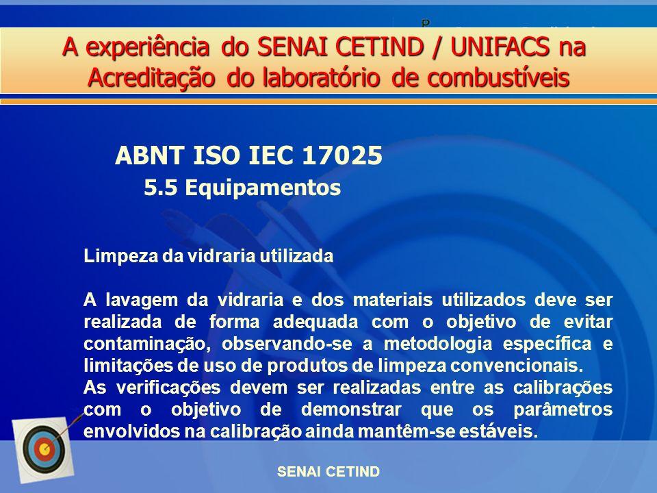A experiência do SENAI CETIND / UNIFACS na Acreditação do laboratório de combustíveis SENAI CETIND ABNT ISO IEC 17025 5.5 Equipamentos Limpeza da vidr