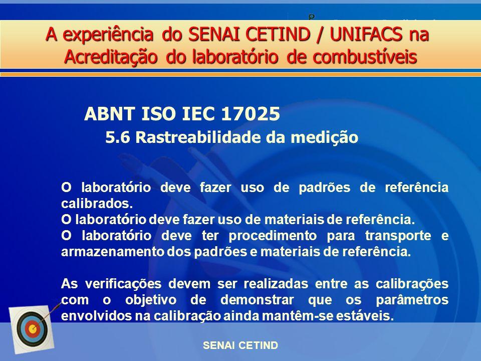 A experiência do SENAI CETIND / UNIFACS na Acreditação do laboratório de combustíveis SENAI CETIND ABNT ISO IEC 17025 5.6 Rastreabilidade da medição O