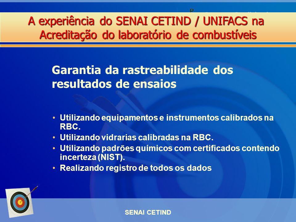 A experiência do SENAI CETIND / UNIFACS na Acreditação do laboratório de combustíveis SENAI CETIND Utilizando equipamentos e instrumentos calibrados n