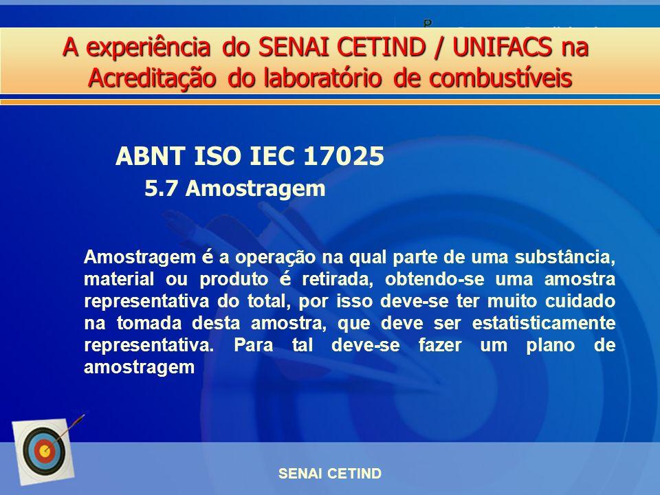 A experiência do SENAI CETIND / UNIFACS na Acreditação do laboratório de combustíveis SENAI CETIND ABNT ISO IEC 17025 5.7 Amostragem Amostragem é a op