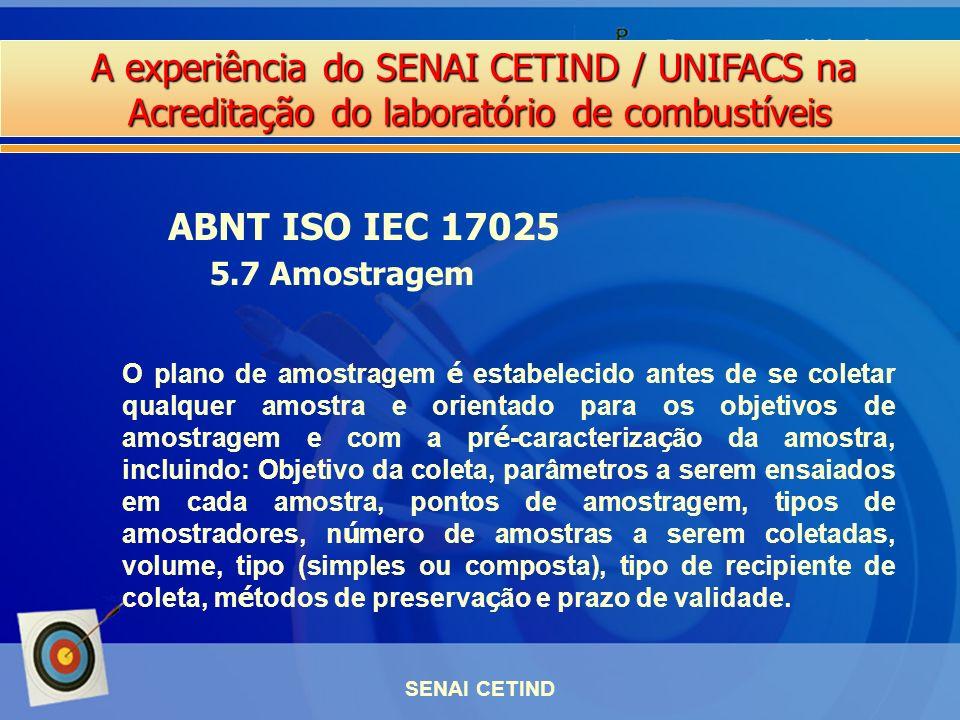 A experiência do SENAI CETIND / UNIFACS na Acreditação do laboratório de combustíveis SENAI CETIND ABNT ISO IEC 17025 5.7 Amostragem O plano de amostr