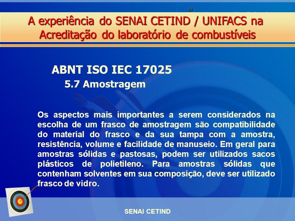 A experiência do SENAI CETIND / UNIFACS na Acreditação do laboratório de combustíveis SENAI CETIND ABNT ISO IEC 17025 5.7 Amostragem Os aspectos mais