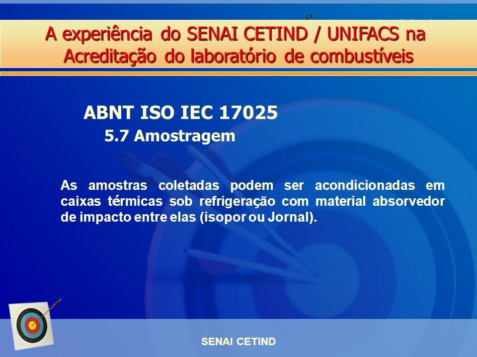 A experiência do SENAI CETIND / UNIFACS na Acreditação do laboratório de combustíveis SENAI CETIND ABNT ISO IEC 17025 5.7 Amostragem As amostras colet