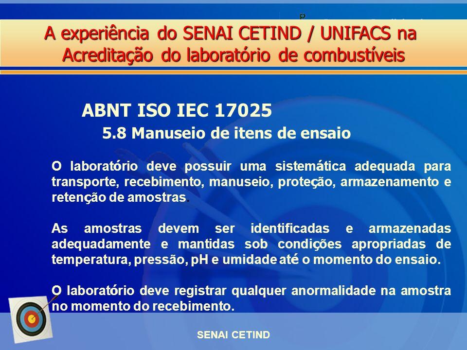 A experiência do SENAI CETIND / UNIFACS na Acreditação do laboratório de combustíveis SENAI CETIND ABNT ISO IEC 17025 5.8 Manuseio de itens de ensaio