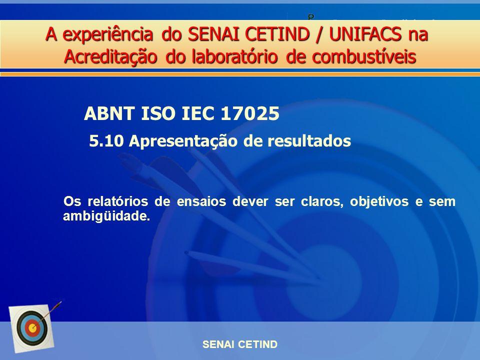 A experiência do SENAI CETIND / UNIFACS na Acreditação do laboratório de combustíveis SENAI CETIND Os relatórios de ensaios dever ser claros, objetivo