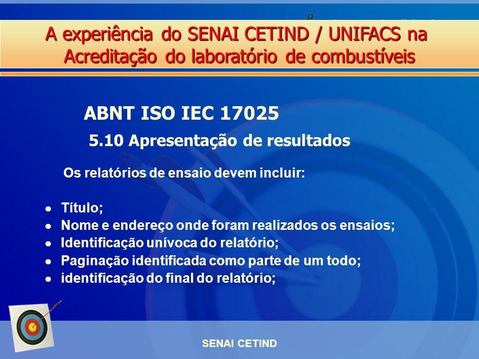 A experiência do SENAI CETIND / UNIFACS na Acreditação do laboratório de combustíveis SENAI CETIND Os relatórios de ensaio devem incluir: Título; Nome