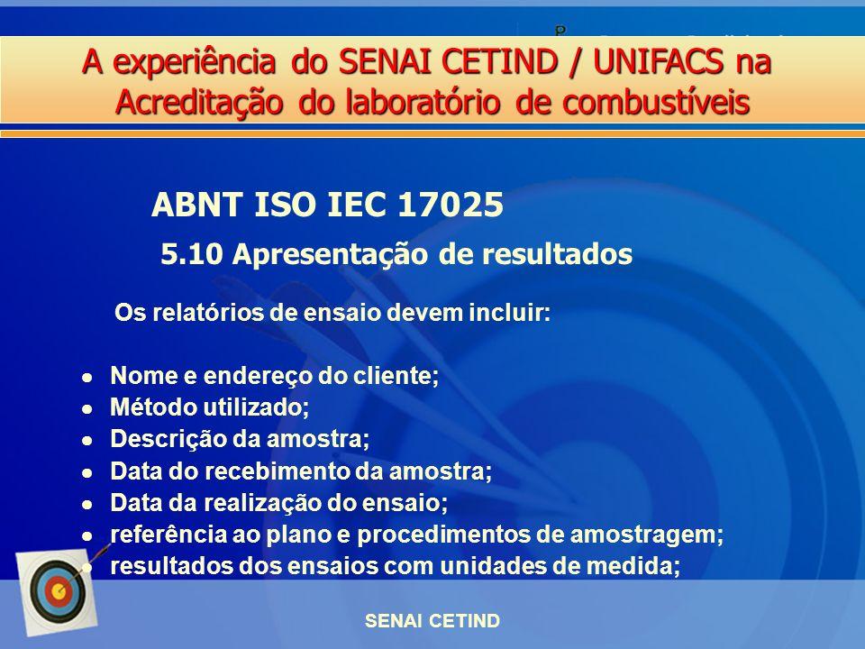 A experiência do SENAI CETIND / UNIFACS na Acreditação do laboratório de combustíveis SENAI CETIND Os relatórios de ensaio devem incluir: Nome e ender
