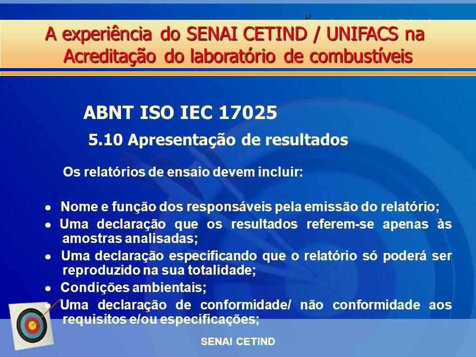 A experiência do SENAI CETIND / UNIFACS na Acreditação do laboratório de combustíveis SENAI CETIND Os relatórios de ensaio devem incluir: Nome e funçã