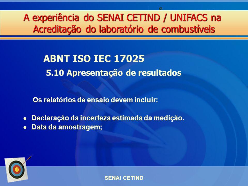 A experiência do SENAI CETIND / UNIFACS na Acreditação do laboratório de combustíveis SENAI CETIND Os relatórios de ensaio devem incluir: Declaração d