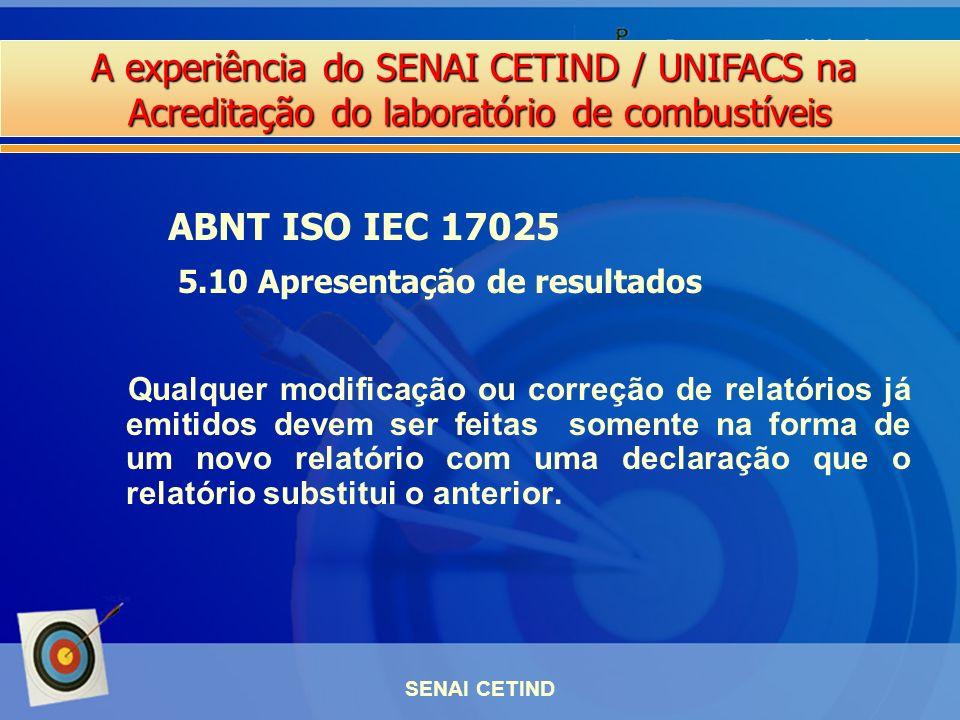 A experiência do SENAI CETIND / UNIFACS na Acreditação do laboratório de combustíveis SENAI CETIND Qualquer modificação ou correção de relatórios já e
