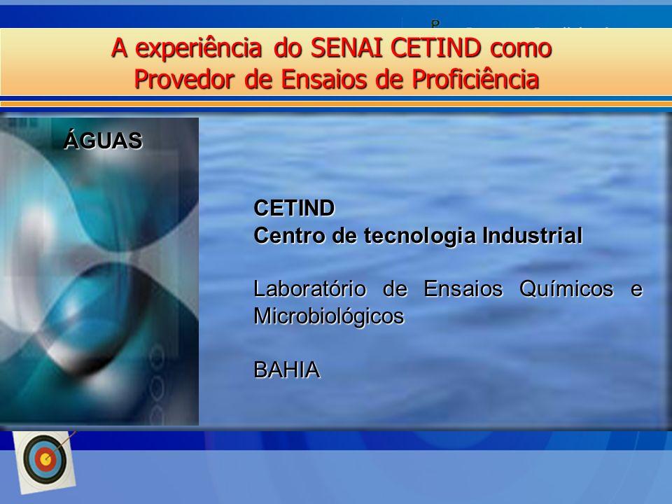 A experiência do SENAI CETIND como Provedor de Ensaios de Proficiência ÁGUAS CETIND Centro de tecnologia Industrial Laboratório de Ensaios Químicos e