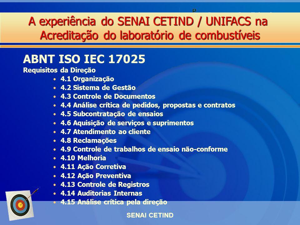 A experiência do SENAI CETIND / UNIFACS na Acreditação do laboratório de combustíveis SENAI CETIND Requisitos da Direção 4.1 Organização 4.2 Sistema d