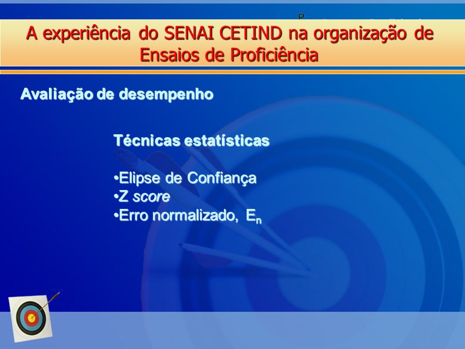 A experiência do SENAI CETIND na organização de Ensaios de Proficiência Técnicas estatísticas Elipse de ConfiançaElipse de Confiança Z scoreZ score Er