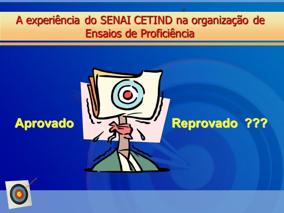 A experiência do SENAI CETIND na organização de Ensaios de Proficiência Aprovado Reprovado ???