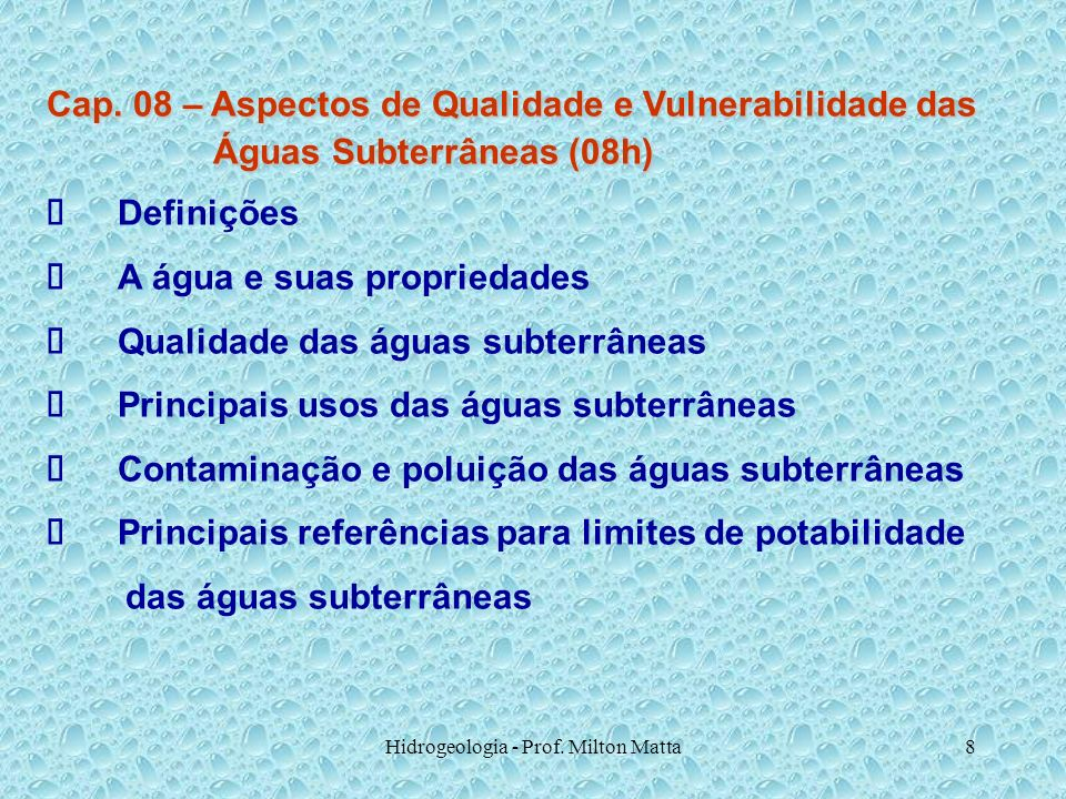 Hidrogeologia - Prof. Milton Matta8 Cap. 08 – Aspectos de Qualidade e Vulnerabilidade das Águas Subterrâneas (08h) Águas Subterrâneas (08h) Definições