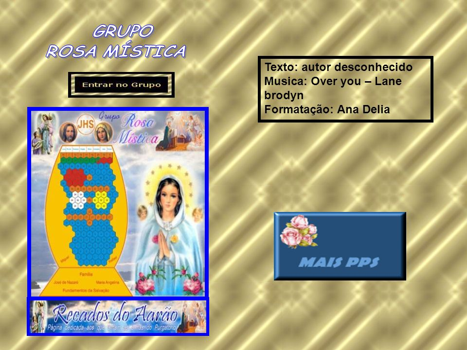 Texto: autor desconhecido Musica: Over you – Lane brodyn Formatação: Ana Delia