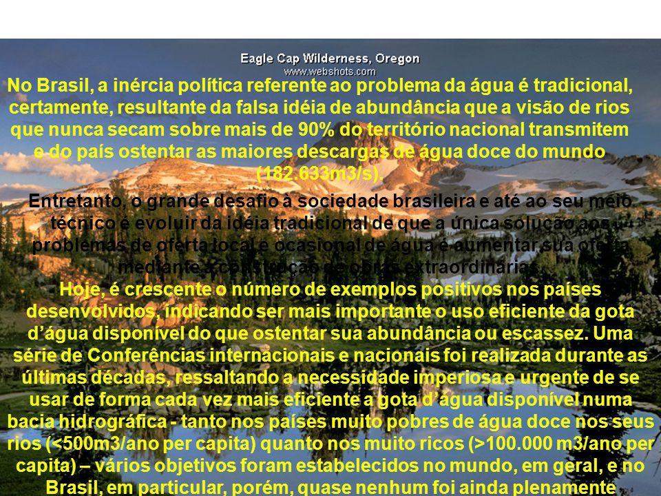 No Brasil, a inércia política referente ao problema da água é tradicional, certamente, resultante da falsa idéia de abundância que a visão de rios que
