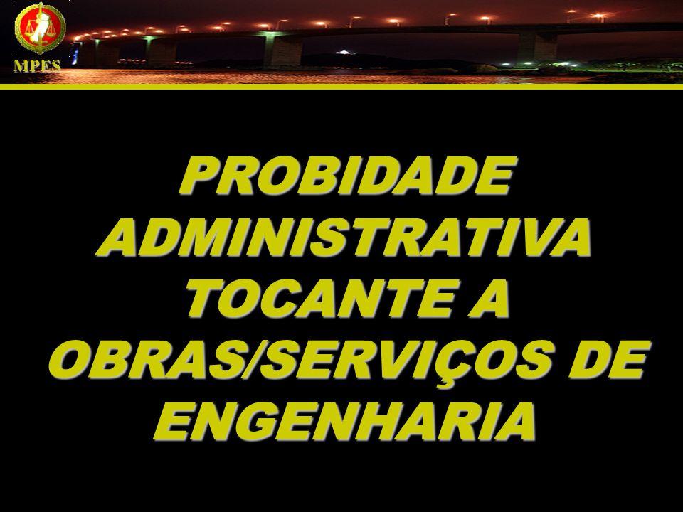RISCOS DE OBRAS DE MÁ QUALIDADE CAUSADAS POR PRÁTICAS ÍMPROBAS 1.PERIGO DE MORTE OU ACIDENTES (estradas, barragens, obras de contenção etc.) 2.DANOS À SAÚDE PÚBLICA OU MEIO AMBIENTE (esgoto, drenagem, usina etc.) 3.AUSÊNCIA DE GERAÇÃO DE RENDA (plataforma de petróleo, aeroporto, porto etc.) 4.PREJUÍZO SOCIAL (escola, hospital, casas populares etc.) 5.FALTA DE UTILIZAÇÃO (INOPERANTE) 6.DANOS AO PATRIMÔNIO MPES