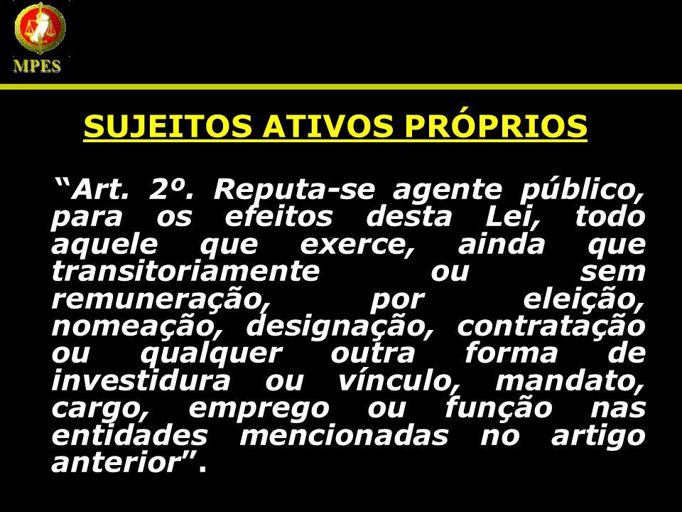 SUJEITOS ATIVOS PRÓPRIOS Art. 2º. Reputa-se agente público, para os efeitos desta Lei, todo aquele que exerce, ainda que transitoriamente ou sem remun