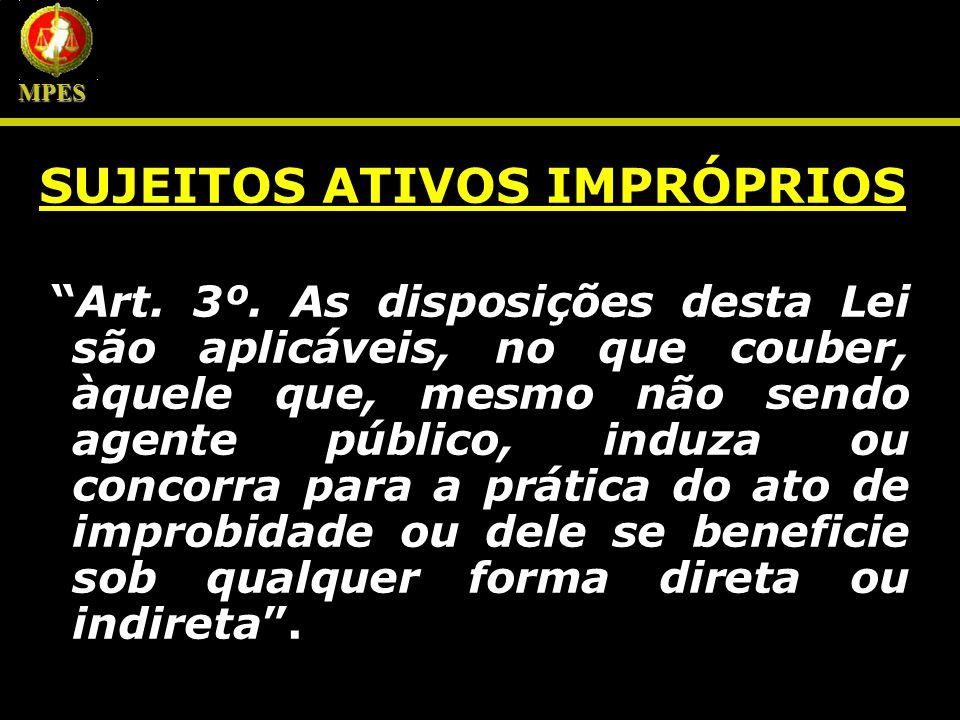SUJEITOS ATIVOS IMPRÓPRIOS Art. 3º. As disposições desta Lei são aplicáveis, no que couber, àquele que, mesmo não sendo agente público, induza ou conc