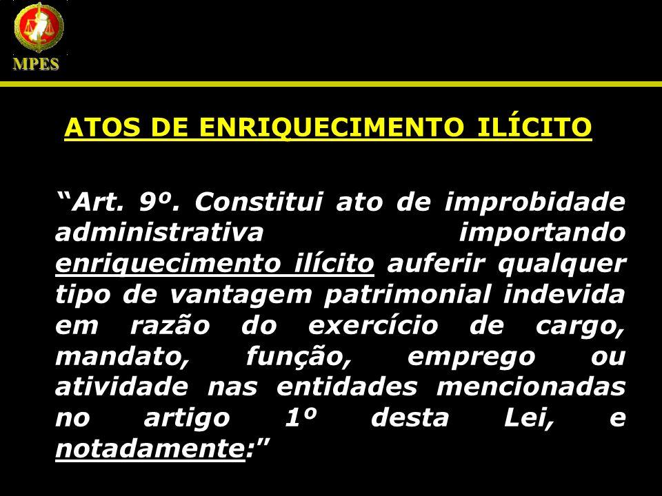ATOS DE ENRIQUECIMENTO ILÍCITO Art. 9º. Constitui ato de improbidade administrativa importando enriquecimento ilícito auferir qualquer tipo de vantage