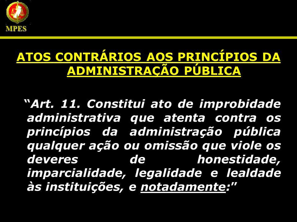 ATOS CONTRÁRIOS AOS PRINCÍPIOS DA ADMINISTRAÇÃO PÚBLICA Art. 11. Constitui ato de improbidade administrativa que atenta contra os princípios da admini