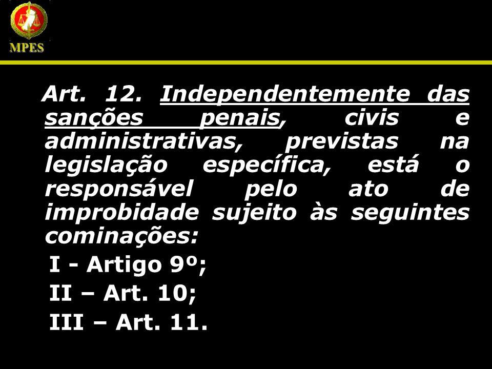 Art. 12. Independentemente das sanções penais, civis e administrativas, previstas na legislação específica, está o responsável pelo ato de improbidade