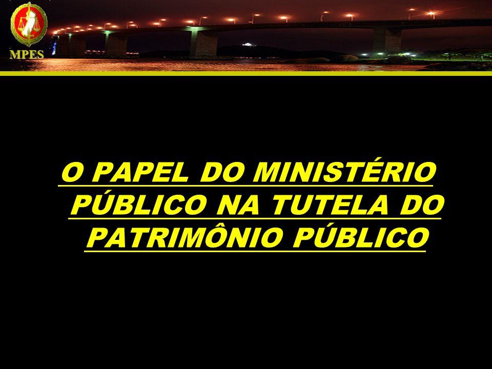 O PAPEL DO MINISTÉRIO PÚBLICO NA TUTELA DO PATRIMÔNIO PÚBLICO MPES MPES