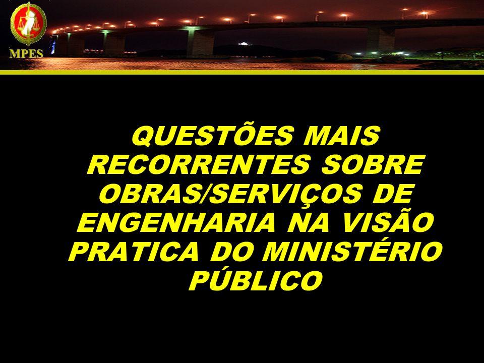 QUESTÕES MAIS RECORRENTES SOBRE OBRAS/SERVIÇOS DE ENGENHARIA NA VISÃO PRATICA DO MINISTÉRIO PÚBLICO MPES
