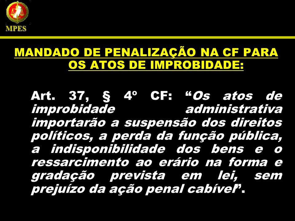 MANDADO DE PENALIZAÇÃO NA CF PARA OS ATOS DE IMPROBIDADE: Art. 37, § 4º CF: Os atos de improbidade administrativa importarão a suspensão dos direitos